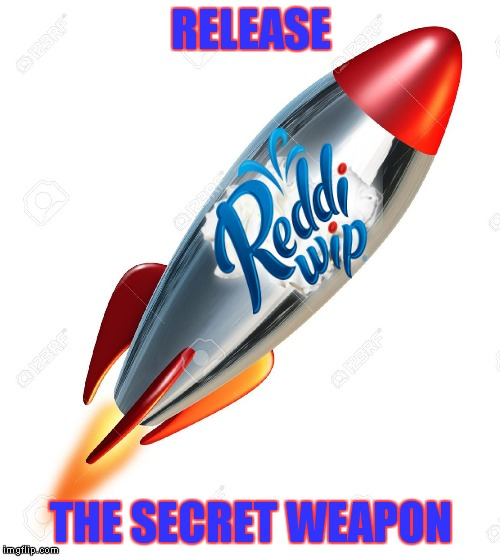 RELEASE THE SECRET WEAPON | made w/ Imgflip meme maker