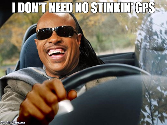 Uber Drivers Wanted | I DON'T NEED NO STINKIN' GPS | image tagged in stevie wonder driving,car,blind,stevie wonder,bad drivers | made w/ Imgflip meme maker
