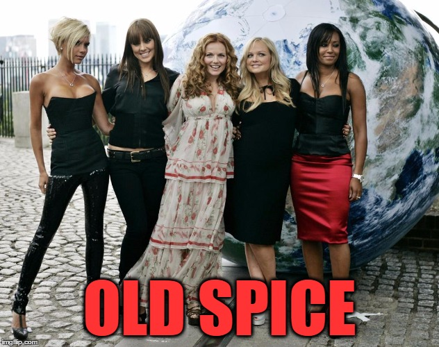 Asked my wife to send me a pic of deodorants to choose from - she sends me this... | OLD SPICE | image tagged in spice girls,old spice,girlgroup,singers | made w/ Imgflip meme maker