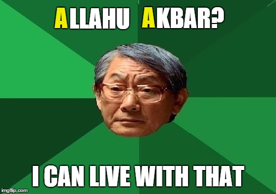 A I CAN LIVE WITH THAT LLAHU A KBAR? | made w/ Imgflip meme maker