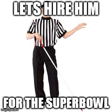 LETS HIRE HIM FOR THE SUPERBOWL | made w/ Imgflip meme maker