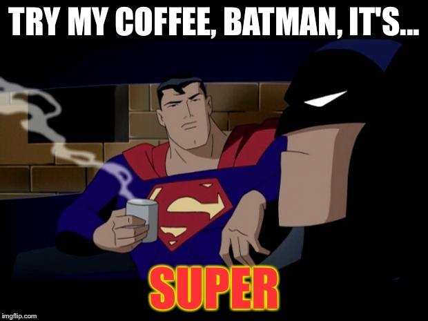 Coffee Maker Broke Meme : batman superman coffee break - Imgflip