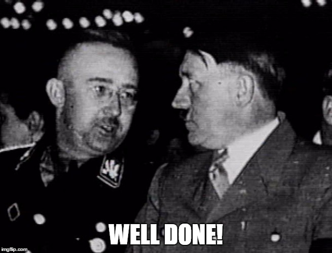 Grammar Nazis Himmler and Hitler | WELL DONE! | image tagged in grammar nazis himmler and hitler | made w/ Imgflip meme maker