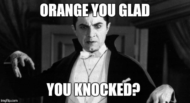 ORANGE YOU GLAD YOU KNOCKED? | made w/ Imgflip meme maker