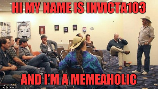 HI MY NAME IS INVICTA103 AND I'M A MEMEAHOLIC | made w/ Imgflip meme maker