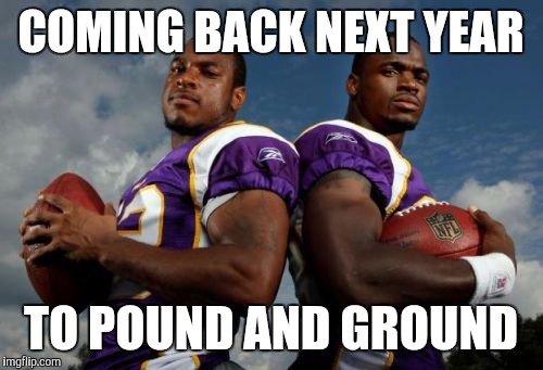 Viking Dudes | COMING BACK NEXT YEAR TO POUND AND GROUND | image tagged in memes,viking dudes | made w/ Imgflip meme maker