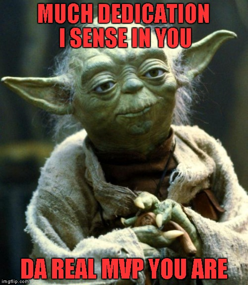 Star Wars Yoda Meme | MUCH DEDICATION I SENSE IN YOU DA REAL MVP YOU ARE | image tagged in memes,star wars yoda | made w/ Imgflip meme maker
