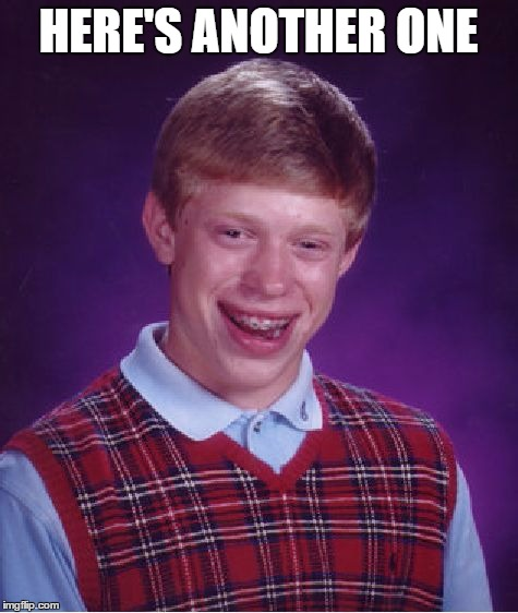 Bad Luck Brian Meme | HERE'S ANOTHER ONE | image tagged in memes,bad luck brian | made w/ Imgflip meme maker