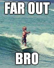 FAR OUT BRO | made w/ Imgflip meme maker