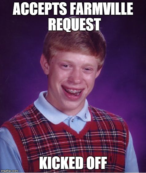 Bad Luck Brian Meme | ACCEPTS FARMVILLE REQUEST KICKED OFF | image tagged in memes,bad luck brian | made w/ Imgflip meme maker