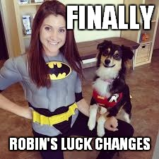 FINALLY ROBIN'S LUCK CHANGES | made w/ Imgflip meme maker