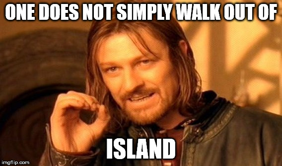 One Does Not Simply Meme | ONE DOES NOT SIMPLY WALK OUT OF ISLAND | image tagged in memes,one does not simply | made w/ Imgflip meme maker