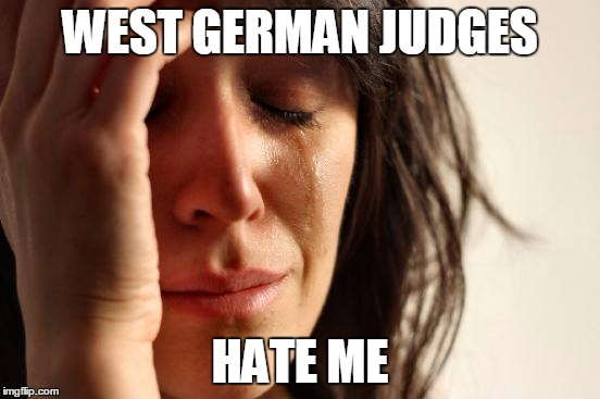 First World Problems Meme | WEST GERMAN JUDGES HATE ME | image tagged in memes,first world problems | made w/ Imgflip meme maker