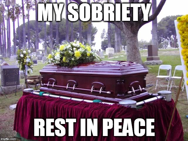 bosscasketlol | MY SOBRIETY REST IN PEACE | image tagged in bosscasketlol,weekend,party,sobriety,friday,after work | made w/ Imgflip meme maker