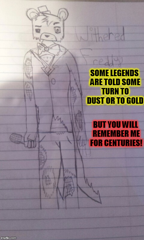 Remember Withered Freddy for Centuries - Imgflip