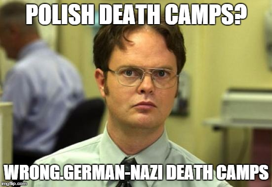 Facts are free |  POLISH DEATH CAMPS? WRONG.GERMAN-NAZI DEATH CAMPS | image tagged in memes,dwight schrute,nazi,camp | made w/ Imgflip meme maker