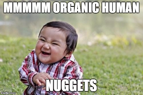 Evil Toddler Meme | MMMMM ORGANIC HUMAN NUGGETS | image tagged in memes,evil toddler | made w/ Imgflip meme maker