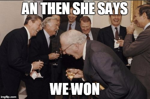 Laughing Men In Suits Meme | AN THEN SHE SAYS WE WON | image tagged in memes,laughing men in suits | made w/ Imgflip meme maker
