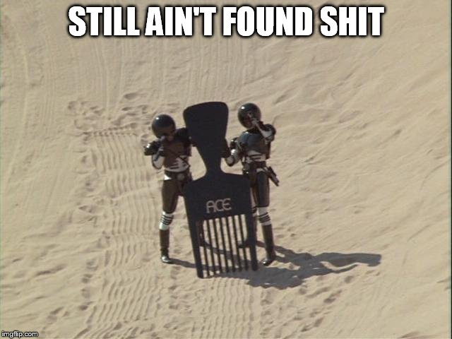 STILL AIN'T FOUND SHIT | made w/ Imgflip meme maker