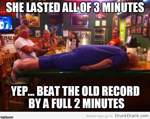 SHE LASTED ALL OF 3 MINUTES YEP... BEAT THE OLD RECORD BY A FULL 2 MINUTES | made w/ Imgflip meme maker