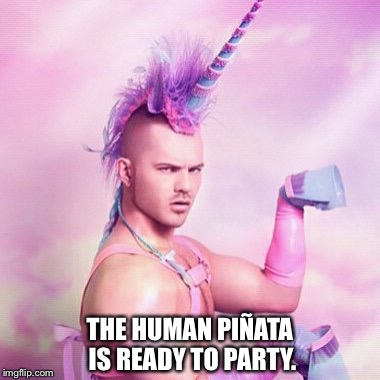Unicorn sexy funtime partyboy | THE HUMAN PIÑATA IS READY TO PARTY. | image tagged in memes,unicorn man,piata,sexy,partyboy,rahm emmanuel | made w/ Imgflip meme maker