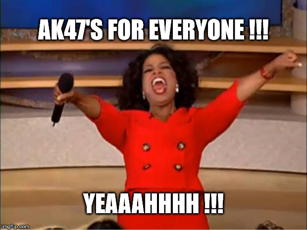 Oprah on killing spree | AK47'S FOR EVERYONE !!! YEAAAHHHH !!! | image tagged in memes,oprah,ak47 | made w/ Imgflip meme maker
