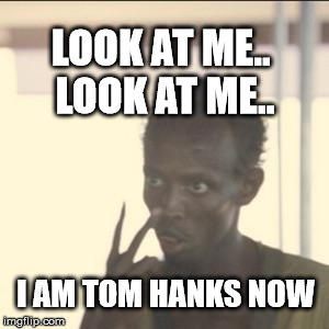 The new Tom Hanks | LOOK AT ME..  LOOK AT ME.. I AM TOM HANKS NOW | image tagged in memes,look at me,tom hanks,pirate,captain,philips | made w/ Imgflip meme maker