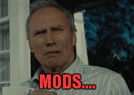 MODS.... | made w/ Imgflip meme maker