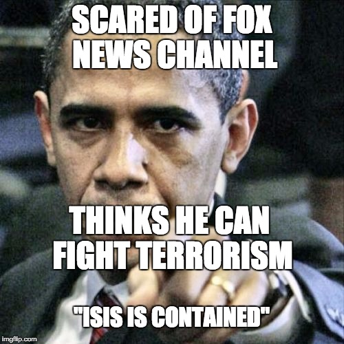 "Obama Pointing | SCARED OF FOX NEWS CHANNEL THINKS HE CAN FIGHT TERRORISM ""ISIS IS CONTAINED"" 