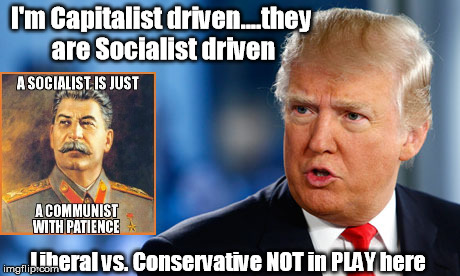 I'm Capitalist driven....they are Socialist driven Liberal vs. Conservative NOT in PLAY here | image tagged in the question isn't conservative vs liberalit's all about capi | made w/ Imgflip meme maker