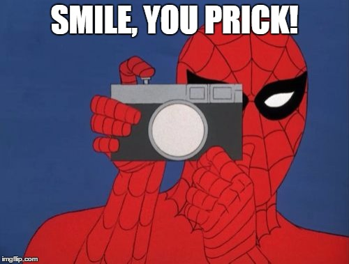 Spiderman Camera | SMILE, YOU PRICK! | image tagged in memes,spiderman camera,spiderman | made w/ Imgflip meme maker