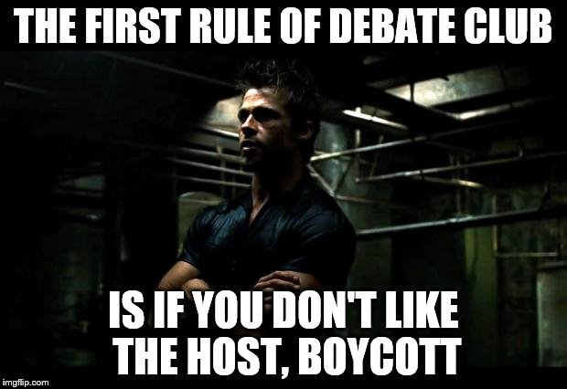 fight club |  THE FIRST RULE OF DEBATE CLUB; IS IF YOU DON'T LIKE THE HOST, BOYCOTT | image tagged in fight club,donald trump,trump,megyn kelly,politics | made w/ Imgflip meme maker