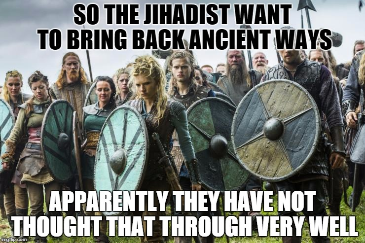 y7kx9 image tagged in vikings,jihadist,so true memes,memes,meme imgflip