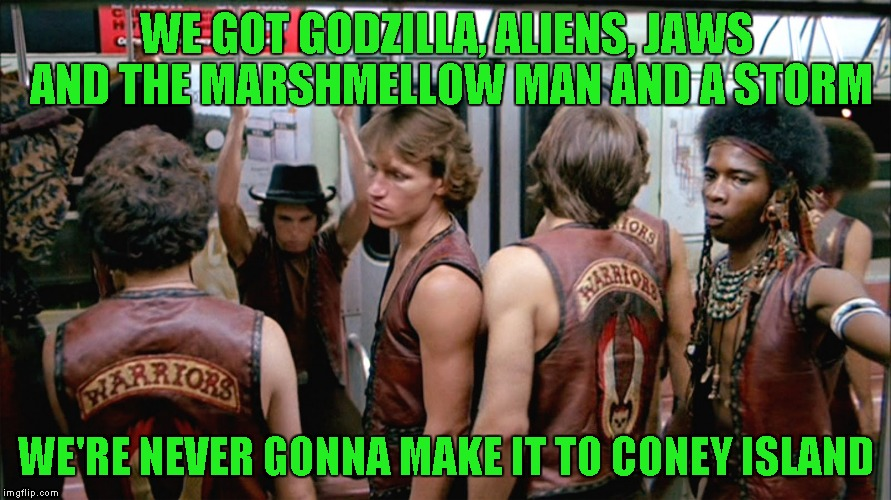 WE GOT GODZILLA, ALIENS, JAWS AND THE MARSHMELLOW MAN AND A STORM WE'RE NEVER GONNA MAKE IT TO CONEY ISLAND | made w/ Imgflip meme maker