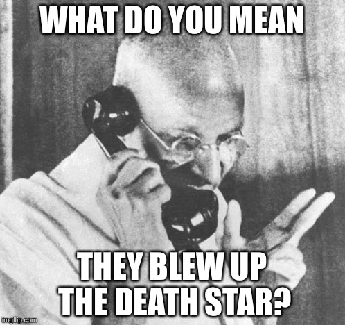 Gandhi | WHAT DO YOU MEAN THEY BLEW UP THE DEATH STAR? | image tagged in memes,gandhi | made w/ Imgflip meme maker