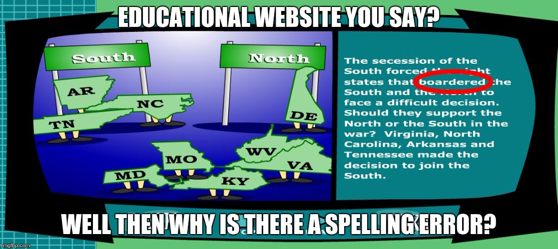 EDUCATIONAL WEBSITE YOU SAY? WELL THEN WHY IS THERE A SPELLING ERROR? | image tagged in error,educational,you say,states,spelling,spelling error | made w/ Imgflip meme maker