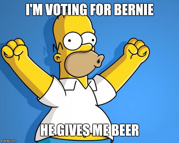 I'M VOTING FOR BERNIE HE GIVES ME BEER | made w/ Imgflip meme maker