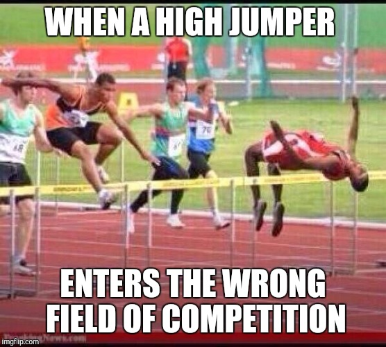 Track and field confusion | WHEN A HIGH JUMPER ENTERS THE WRONG FIELD OF COMPETITION | image tagged in funny memes,memes,comedy | made w/ Imgflip meme maker