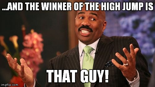 Steve Harvey Meme | ...AND THE WINNER OF THE HIGH JUMP IS THAT GUY! | image tagged in memes,steve harvey | made w/ Imgflip meme maker
