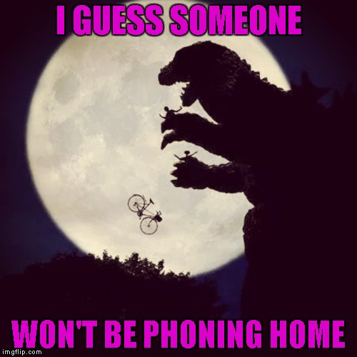 Someone should have told ET and Elliot that Japan was a no fly zone. | I GUESS SOMEONE WON'T BE PHONING HOME | image tagged in godzilla eats et,godzilla,et,memes,godzilla rules,when movies collide | made w/ Imgflip meme maker