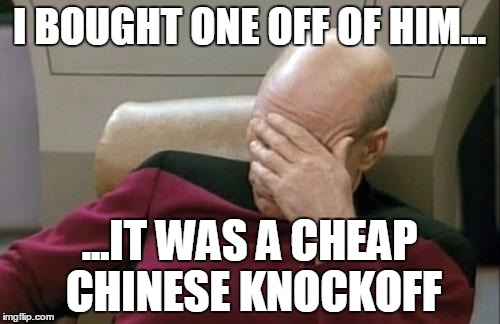Captain Picard Facepalm Meme | I BOUGHT ONE OFF OF HIM... ...IT WAS A CHEAP CHINESE KNOCKOFF | image tagged in memes,captain picard facepalm | made w/ Imgflip meme maker