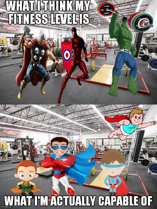 WHAT I THINK MY FITNESS LEVEL IS; WHAT I'M ACTUALLY CAPABLE OF | image tagged in marvel,exercise,funny | made w/ Imgflip meme maker