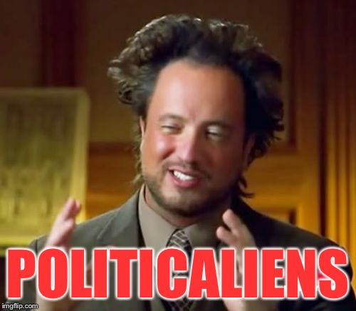 Ancient Aliens Meme | POLITICALIENS | image tagged in memes,ancient aliens | made w/ Imgflip meme maker