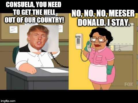 y9k0b consuela isn't taking any crap from trump imgflip,Trump Family Meme
