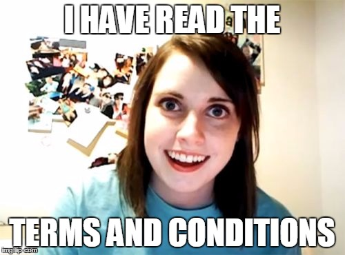 I HAVE READ THE TERMS AND CONDITIONS | made w/ Imgflip meme maker