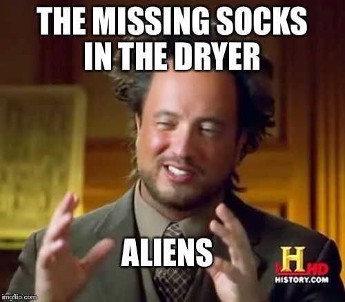 Ancient Aliens Meme | THE MISSING SOCKS IN THE DRYER ALIENS | image tagged in memes,ancient aliens,socks,sock,laundry | made w/ Imgflip meme maker