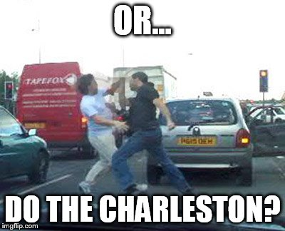 OR... DO THE CHARLESTON? | made w/ Imgflip meme maker