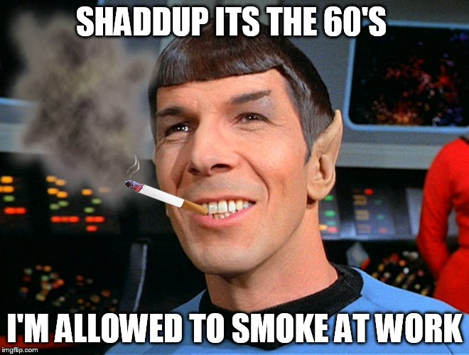 SHADDUP ITS THE 60'S I'M ALLOWED TO SMOKE AT WORK | made w/ Imgflip meme maker