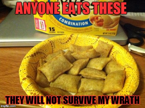 Good Guy Pizza Rolls | ANYONE EATS THESE THEY WILL NOT SURVIVE MY WRATH | image tagged in memes,good guy pizza rolls | made w/ Imgflip meme maker