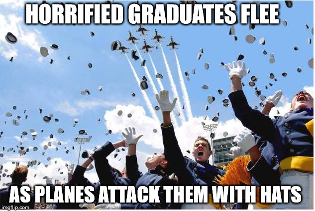 graduates under attack | HORRIFIED GRADUATES FLEE AS PLANES ATTACK THEM WITH HATS | image tagged in graduates bomed planes attack | made w/ Imgflip meme maker
